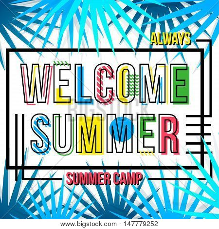 It's Summer time poster template. Summer camp poster with tropical leaf and lettering welcome summer. Summer time background. Vector illustration.