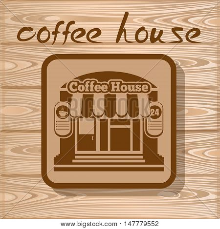 Coffee house icon on a wooden background. Vector illustration