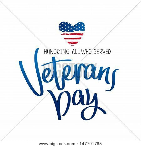 Honoring all who served. Veterans Day. The trend calligraphy. Vector illustration on white background. Heart in the form of an American flag. Great holiday gift card.
