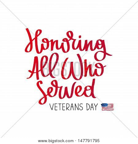 Honoring all who served. Veterans Day. The trend calligraphy. Vector illustration on white background. American flag. Great holiday gift card.