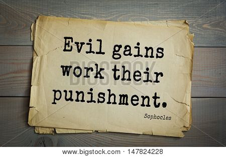 TOP-150. Sophocles (Athenian playwright, tragedian) quote.Evil gains work their punishment.