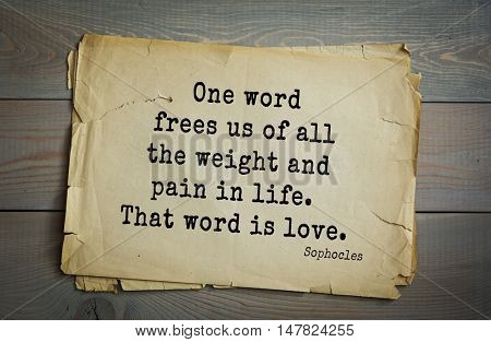 TOP-150. Sophocles (Athenian playwright, tragedian) quote.One word frees us of all the weight and pain in life. That word is love.