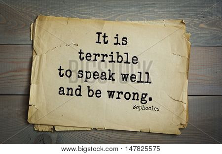 TOP-150. Sophocles (Athenian playwright, tragedian) quote.It is terrible to speak well and be wrong.