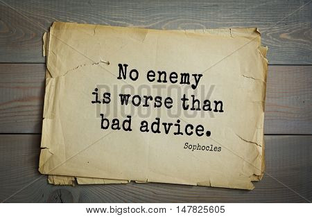 TOP-150. Sophocles (Athenian playwright, tragedian) quote.No enemy is worse than bad advice.