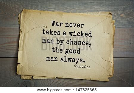 TOP-150. Sophocles (Athenian playwright, tragedian) quote.War never takes a wicked man by chance, the good man always.