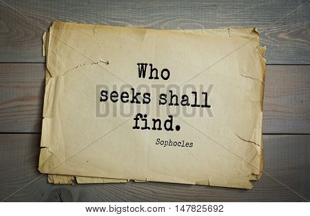 TOP-150. Sophocles (Athenian playwright, tragedian) quote. Who seeks shall find.