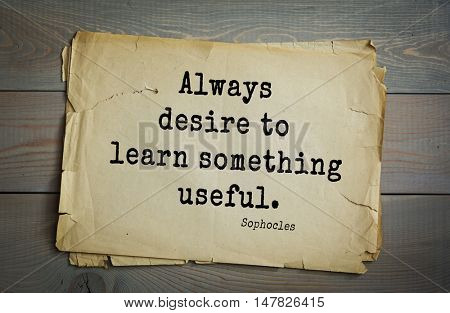TOP-150. Sophocles (Athenian playwright, tragedian) quote.Always desire to learn something useful.