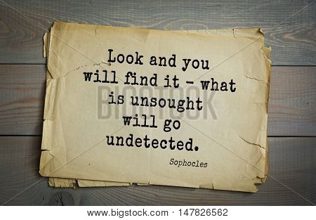 TOP-150. Sophocles (Athenian playwright, tragedian) quote.Look and you will find it - what is unsought will go undetected.