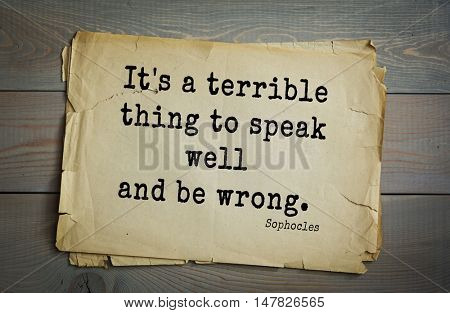 TOP-150. Sophocles (Athenian playwright, tragedian) quote.It's a terrible thing to speak well and be wrong.