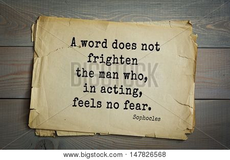 TOP-150. Sophocles (Athenian playwright, tragedian) quote. A word does not frighten the man who, in acting, feels no fear.