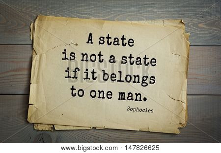 TOP-150. Sophocles (Athenian playwright, tragedian) quote.A state is not a state if it belongs to one man.