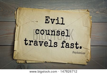 TOP-150. Sophocles (Athenian playwright, tragedian) quote.Evil counsel travels fast.