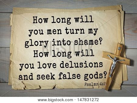 TOP-1000.  Bible verses from Psalms.How long will you men turn my glory into shame? How long will you love delusions and seek false gods?