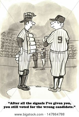 Political cartoon of baseball umpire saying he gave signals to the pitcher, but the pitcher still voted for the wrong candidate.