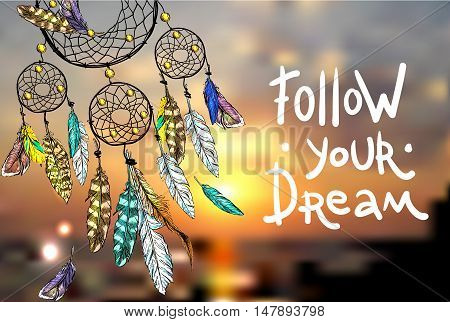 Follow your dream. Motivation lettering. Beautiful hand drawn vector boho style illustration of dreamcatcher. Use for postcards, print for t-shirts, posters.
