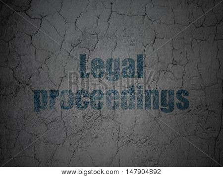 Law concept: Blue Legal Proceedings on grunge textured concrete wall background