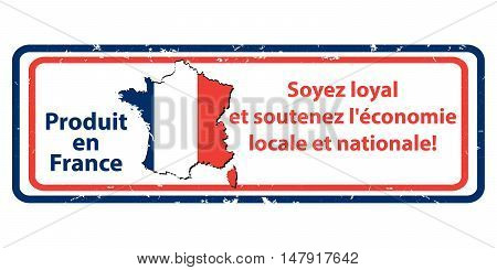 Made in France. Be loyal and sustain the local an national economy (French language: Produit en France, soyez loyal et soutenez l'economie locale en nationale) - stamp / label for print