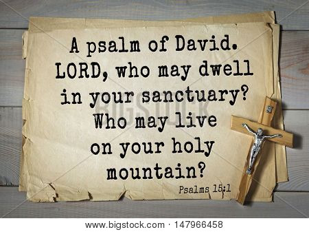 TOP-1000.  Bible verses from Psalms. A psalm of David. LORD, who may dwell in your sanctuary? Who may live on your holy mountain?