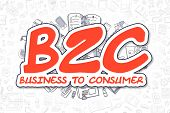 Red Inscription - B2C - Business To Consumer. Business Concept with Cartoon Icons. B2C - Business To Consumer - Hand Drawn Illustration for Web Banners and Printed Materials. poster