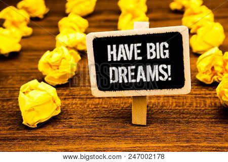 Handwriting Text Writing Have Big Dreams Motivational Call. Concept Meaning Future Ambition Desire M