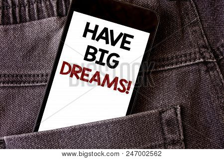 Writing Note Showing  Have Big Dreams Motivational Call. Business Photo Showcasing Future Ambition D