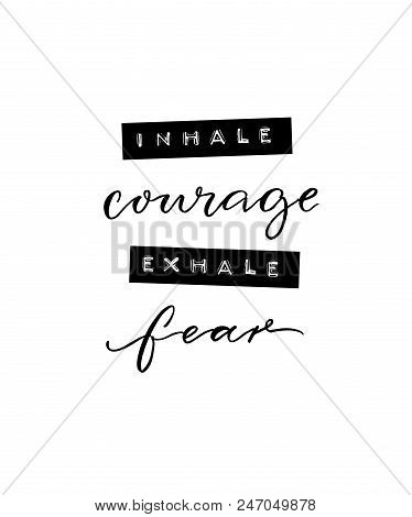 Inhale Courage, Exhale Fear. Inspirational Positive Quote. Minimalistic Poster With Brush Calligraph
