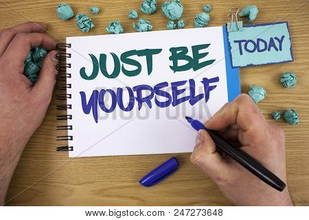 Writing Note Showing Just Be Yourself. Business Photo Showcasing Self Attitude Confidence True Confi