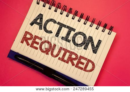 Word writing text Action Required. Business concept for Important Act Needed Immediate Quick Important Task Text two Words notes written white notepad black pen pink desk school work poster