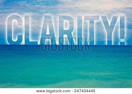 Word writing text Clarity. Business concept for Certainty Precision Purity Comprehensibility Transparency Accuracy Blue beach water cloudy clouds sky natural scene landscape message idea poster