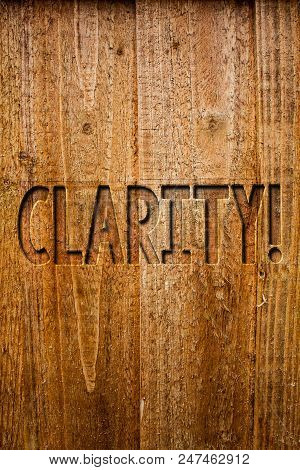 Text sign showing Clarity. Conceptual photo Certainty Precision Purity Comprehensibility Transparency Accuracy Ideas messages wooden background intentions feelings thoughts communicate poster