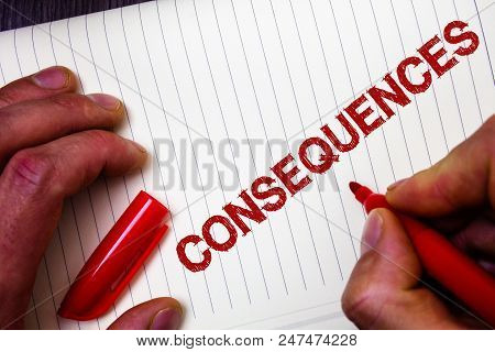 Conceptual hand writing showing Consequences. Business photo showcasing Result Outcome Output Upshot Difficulty Ramification Conclusion Man hold holding marker paper thoughts messages intentions poster