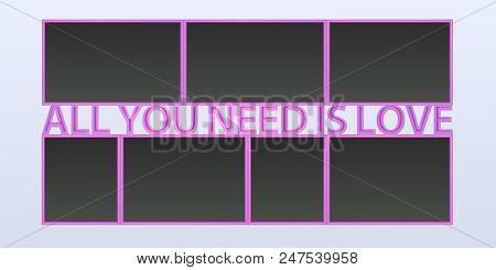 Collage Of Photo Frames Vector Illustration, Background. Sign All You Need Is Love And Blank Photo F