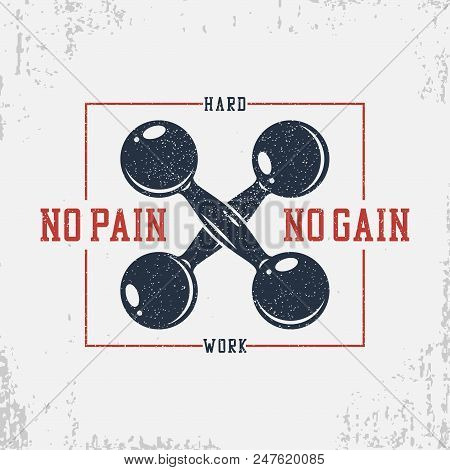 Typography for bodybuilding t-shirt with dumbbells and motivational slogan - No pain no gain. Graphics for GYM apparel, banner, poster. Athletic tee shirt print with grunge. Vector. poster