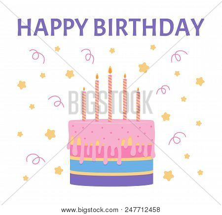 Happy Birthday Greeting Card With A Cake And Candles. Vector Illustration.
