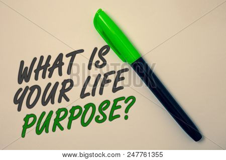 Handwriting Text Writing What Is Your Life Purpose Question. Concept Meaning Personal Determination