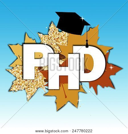 Doctor Of Philosophy Degree Concept. Phd Text, Graduate Hat, And Maple Leaves Composition. Vector Il