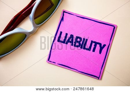Conceptual Hand Writing Showing Liability. Business Photo Text State Of Being Legally Responsible Fo
