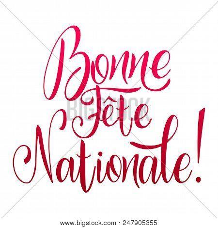 Bastille Day Hand Drawn Lettering. Happy National Day On French. Bonne Fete Nationale. Vector Elemen