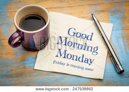 Good Morning Monday, Friday is coming soon - handwriting on a napkin with a cup of coffee