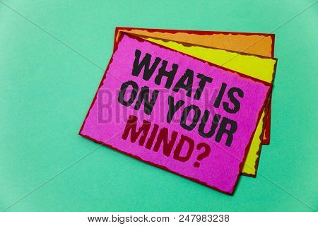 Writing Note Showing  What Is On Your Mind Question. Business Photo Showcasing Open Minded Thinks Of