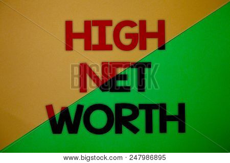 Text Sign Showing High Net Worth. Conceptual Photo Having High-value Something Expensive A-class Com
