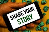 Handwriting text Share Your Story. Concept meaning Experience Storytelling Nostalgia Thoughts Memory Personal Hand holding phone white screen written words crumbled green notes paper poster