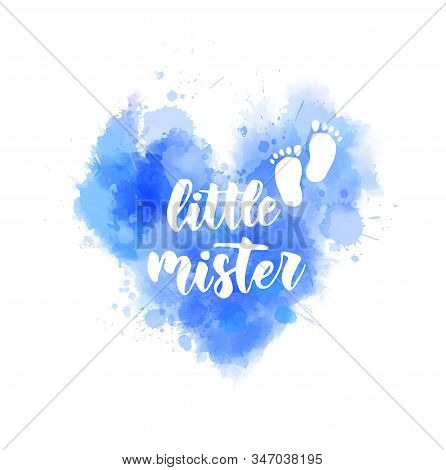 Little Mister -  Inspirational Handwritten Modern Calligraphy Lettering On Watercolor Painted Heart.
