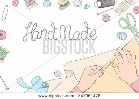Womens Hands With Sewing Accessories And Creative Lettering. Spools Of Thread, Fabric, Buttons, Sewi