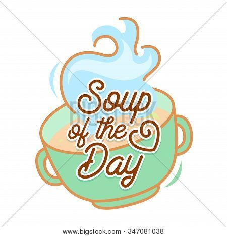 Soup Of The Day Concept. Gourmet Appetizer Homemade Tasty Dish Restaurant Announcement, Doodle Creat