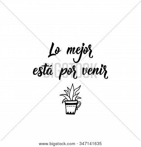 Lo Mejor Esta Por Venir. Lettering. Translation From Spanish - The Best Is Yet To Come. Element For