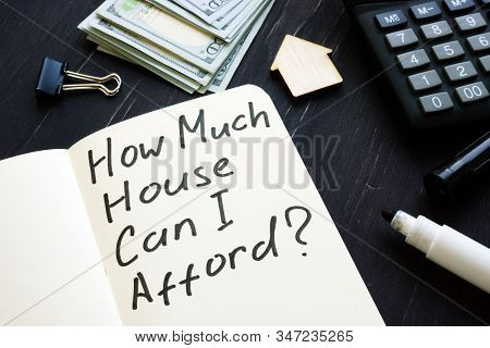 How Much House Can I Afford Question And Model Of Home.