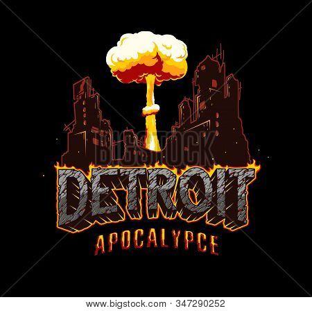Detroit Apocalypse Explosive Concept With Destroyed City Nuclear Bomb Explosion Burning Lettering Wi