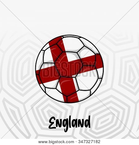 Ball Flag Of England, Football Championship Banner, Vector Illustration Of Abstract Soccer Ball With
