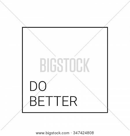 Do Better, Positive Vibes, Typography For Print Or Use As Poster, Card, Flyer Or T Shirt